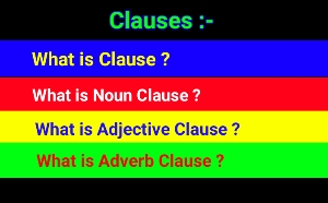Clauses - Noun clause / adjective clause / adverb clause