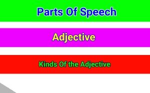 Adjective and Kinds of Adjective