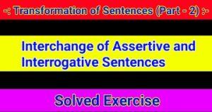 Transformation of Sentences - Interchange of Assertive and Interrogative Sentences