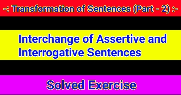 Transformation of Sentences – Interchange of Assertive and Interrogative Sentences
