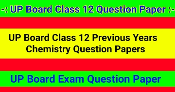 UP Board Class 12 Previous Years Chemistry Question Papers