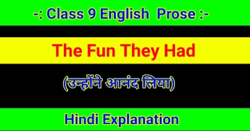 Class 9 English – The Fun They Had Hindi Explanation