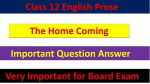 The Home Coming - Important Question Answer