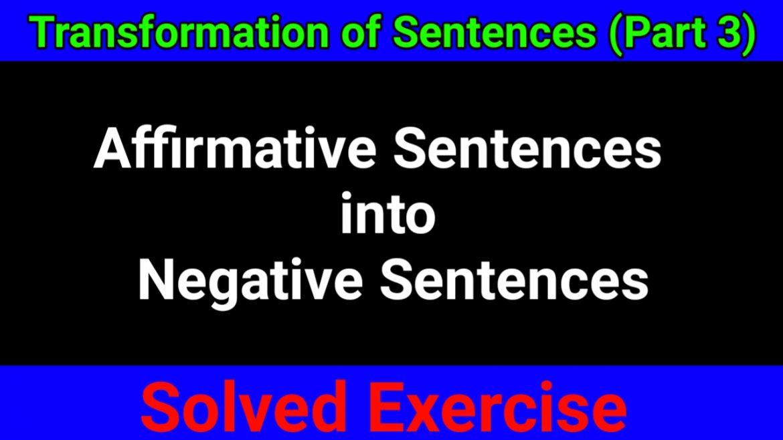Transformation of Sentences – Affirmative Sentences into Negative Sentences