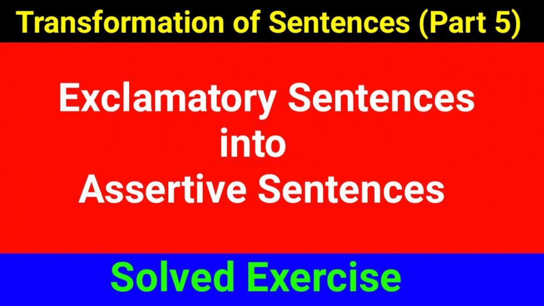 Exclamatory Sentences into Assertive Sentences